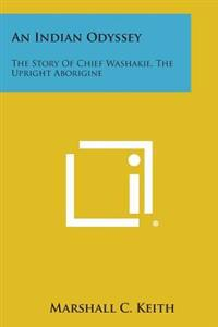 An Indian Odyssey: The Story of Chief Washakie, the Upright Aborigine