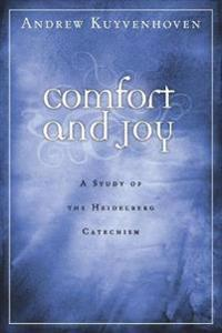 Comfort and Joy: A Study of the Heidelberg Catechism