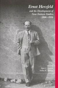 Ernst Herzfeld And The Development Of Near Eastern Studies, 1900-1950