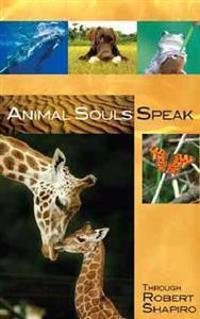 Animal Souls Speak: Through Robert Shapiro