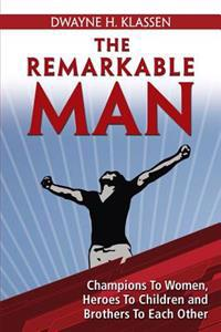The Remarkable Man: Champions to Women, Heroes to Children, Brothers to Each Other