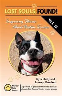 Lost Souls: Found! Inspiring Stories about Boston Terriers, Vol. II