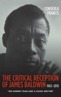 The Critical Reception of James Baldwin, 1963-2010