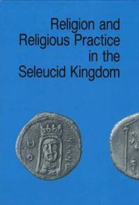Religion & Religious Practice in the Seleucid Kingdom