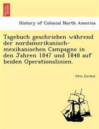 Tagebuch Geschrieben Wa Hrend Der Nordamerikanisch-Mexikanischen Campagne in Den Jahren 1847 Und 1848 Auf Beiden Operationslinien.