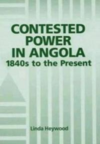 Contested Power in Angola, 1840s to the Present