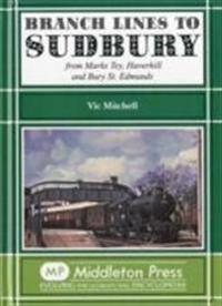 Branch lines to sudbury - from marks tey, haverhill and bury st edmunds