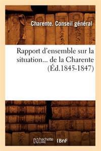 Rapport d'Ensemble Sur La Situation de la Charente (�d.1845-1847)