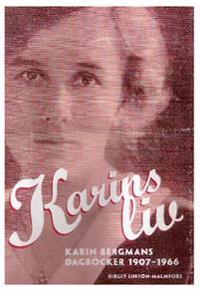 Karins liv : Karin Bergman i dagböcker och brev 1907-1966