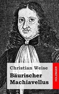 Baurischer Machiavellus: In Einem Lust-Spiele Vorgestellet Den XV. Febr. M. DC. LXXIX.
