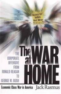 The War at Home: The Corporate Offensive from Ronald Reagan to George W. Bush - Economic Class War in America