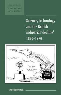 "Science, Technology and the British Industrial ""Decline"", 1870-1970"