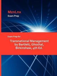 Exam Prep for Transnational Management by Bartlett, Ghoshal, Birkinshaw, 4th Ed.