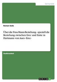 Über die Frau-Mann-Beziehung - speziell die Beziehung zwischen Erec und Enite in Hartmann von Aues -Erec-