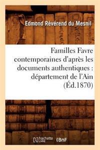 Familles Favre Contemporaines D'Apres Les Documents Authentiques: Departement de L'Ain (Ed.1870)