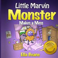 Little Marvin Monster - Makes a Mess: Rhyming Children's Book for Begginers