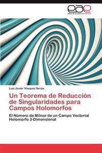 Un Teorema de Reduccion de Singularidades Para Campos Holomorfos