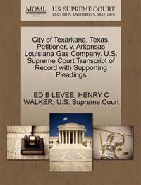 City of Texarkana, Texas, Petitioner, V. Arkansas Louisiana Gas Company. U.S. Supreme Court Transcript of Record with Supporting Pleadings