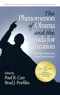 The Phenomenon of Obama and the Agenda for Education: Can Hope Audaciously Trump Neoliberalism? (Hc)