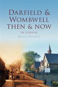 Darfield & Wombwell Then & Now