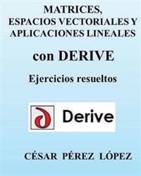 Matrices, Espacios Vectoriales y Aplicaciones Lineales Con Derive