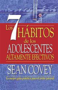 Los 7 Hábitos de Los Adolescentes Altamente Efectivos = The 7 Habits of Highly Effective Teens