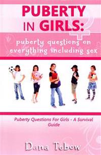 Puberty in Girls: Puberty Questions on Everything Including Sex Puberty Questions for Girls a Survival Guide