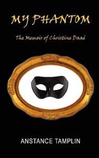 My Phantom: The Memoir of Christine Daae