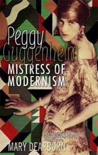 Peggy guggenheim - mistress of modernism