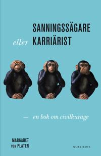 Sanningssägare eller karriärist?: en bok om civilkurage - Margaret von Platen | Laserbodysculptingpittsburgh.com