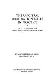 The Uncitral Arbitration Rules in Practice: The Experience of the Iran-United States Claims Tribunal