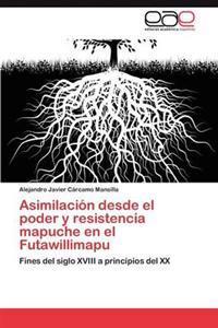 Asimilacion Desde El Poder y Resistencia Mapuche En El Futawillimapu