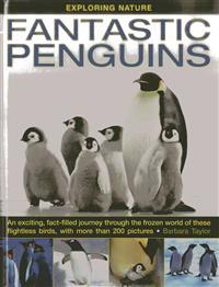 Fantastic Penguins: An Exciting, Fact-Filled Journey Through the Frozen World of These Flightless Birds, with More Than 200 Pictures