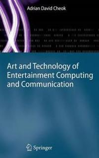 Art and Technology of Entertainment Computing and Communication
