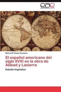 El Espanol Americano del Siglo XVIII En La Obra de Abbad y Lasierra