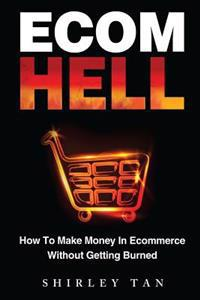 Ecom Hell: How to Make Money in Ecommerce Without Getting Burned