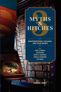Myths & Hitches 3: Misconceptions, Fallacies and False Beliefs about Icons & Symbols, Institutions, Beliefs & Traditions, Sports & Divers