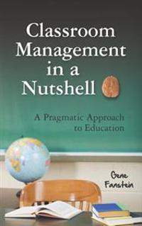 Classroom Management in a Nutshell: A Pragmatic Approach to Education