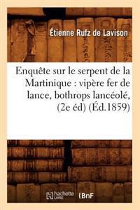 Enqu�te Sur Le Serpent de la Martinique: Vip�re Fer de Lance, Bothrops Lanc�ol�, (2e �d) (�d.1859)