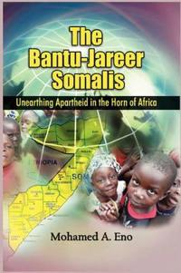 The Bantu - Jareer Somalis: The Bantu - Jareer Somalis: Unearthing Apartheid in the Horn of Africa (Hb)