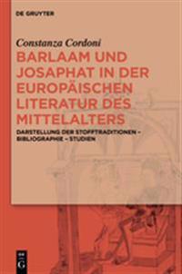 Barlaam Und Josaphat in Der Europischen Literatur Des Mittelalters: Darstellung Der Stofftraditionen - Bibliographie - Studien