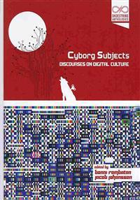 Cyborg Subjects: Discourses on Digital Culture