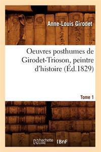 Oeuvres Posthumes de Girodet-Trioson, Peintre D'Histoire. Tome 1 (Ed.1829)