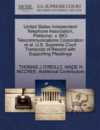 United States Independent Telephone Association, Petitioner, V. MCI Telecommunications Corporation et al. U.S. Supreme Court Transcript of Record with Supporting Pleadings