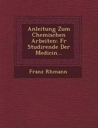 Anleitung Zum Chemischen Arbeiten: Fur Studirende Der Medicin...