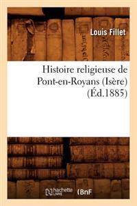 Histoire Religieuse de Pont-En-Royans (Is�re) (�d.1885)
