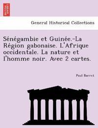 Se Ne Gambie Et Guine E.-La Re Gion Gabonaise. L'Afrique Occidentale. La Nature Et L'Homme Noir. Avec 2 Cartes.