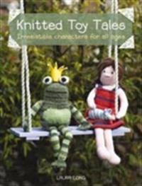Knitted toy tales - irresistible characters for all ages