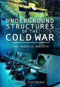 Underground Structures of the Cold War