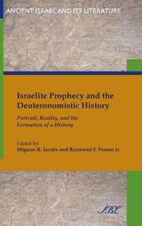 Israelite Prophecy and the Deuteronomistic History: Portrait, Reality and the Formation of a History